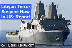 Libyan Terror Suspect Now in US: Report
