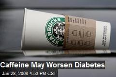 Caffeine May Worsen Diabetes