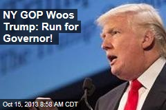 NY GOP Woos Trump: Run for Governor!