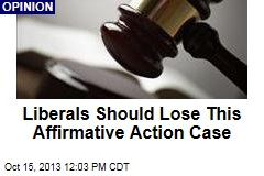 Liberals Should Lose This Affirmative Action Case