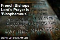 French Bishops: Lord's Prayer Is 'Blasphemous'