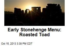 Early Stonehenge Menu: Roasted Toad