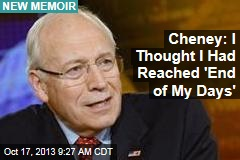 Cheney: I Thought I Had Reached 'End of My Days'