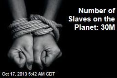 Number of Slaves on the Planet: 30M