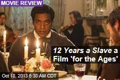 12 Years a Slave a Film 'For the Ages'
