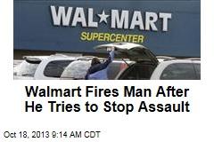 Walmart Fires Man After He Tries to Stop Assault