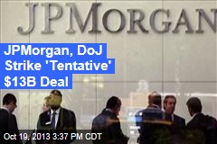 JPMorgan, DoJ Strike 'Tentative' $13B Deal