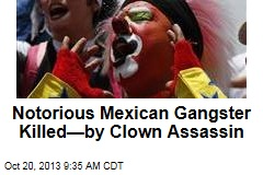 Notorious Mexican Gangster Killed—By Clown Assassin