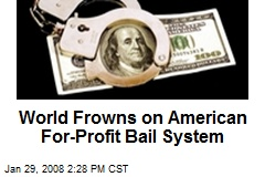 World Frowns on American For-Profit Bail System