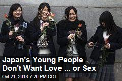 Japan's Young People Don't Want Love ... or Sex