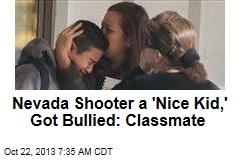 Nevada Shooter a 'Nice Kid,' Got Bullied: Classmate