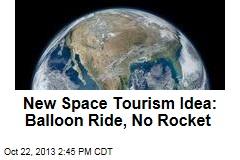 New Space Tourism Idea: Balloon Ride, No Rocket