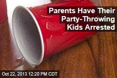 Parents Have Their Party-Throwing Kids Arrested