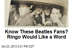 Know These Beatles Fans? Ringo Would Like a Word