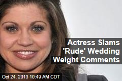 Actress Slams 'Rude' Wedding Weight Comments