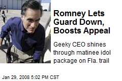 Romney Lets Guard Down, Boosts Appeal