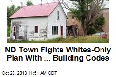 ND Town Fights Whites-Only Plan With ... Building Codes