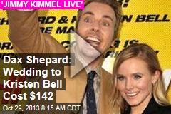 Dax Shepard: Wedding to Kristen Bell Cost $142