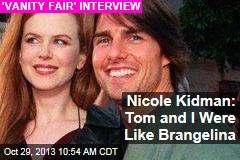 Nicole Kidman: Tom and I Were Like Brangelina