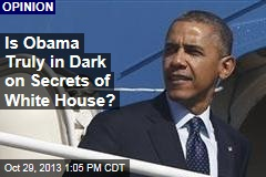 Is Obama Truly in Dark on Secrets of White House?