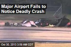 Major Airport Fails to Notice Deadly Crash
