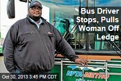 Bus Driver Stops, Pulls Woman Off Ledge