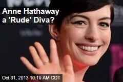 Anne Hathaway a 'Rude' Diva?
