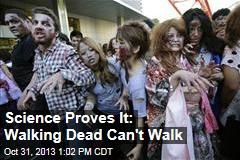 Science Proves It: Walking Dead Can't Walk