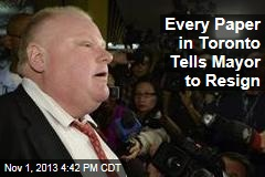 Every Paper in Toronto Tells Mayor to Resign