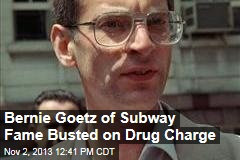 Bernie Goetz of Subway Fame Busted on Drug Charge