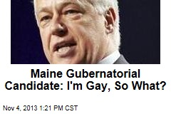 Maine Gubernatorial Candidate: I'm Gay, So What?