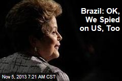 Brazil: OK, We Spied on US, Too