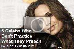 6 Celebs Who Don't Practice What They Preach