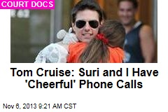 Tom Cruise: Suri And I Have 'Cheerful' Phone Calls