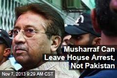 Musharraf Can Leave House Arrest, Not Pakistan