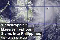 'Catastrophic': Massive Typhoon Slams Into Philippines