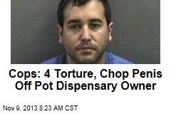 Cops: 4 Torture, Castrate Pot Dispensary Owner