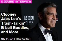Clooney Jabs Leo's Trash-Talkin' B-ball Buddies, and More