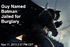 Guy Named Batman Jailed for Burglary