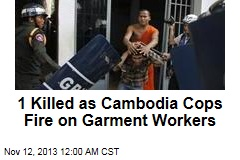 1 Killed as Cambodia Cops Fire on Garment Workers