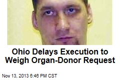 Ohio Delays Execution to Weigh Organ-Donor Request