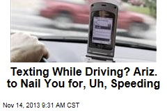 Texting While Driving? Ariz. to Nail You for, Uh, Speeding