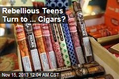 Rebellious Teens Turn to ... Cigars?