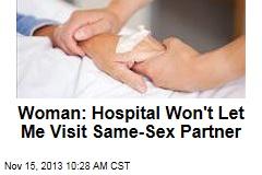 Woman: Hospital Won't Let Me Visit Same-Sex Partner