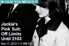 Jackie's Pink Suit: Off Limits Until 2103
