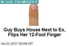 Guy Buys House Next to Ex, Flips Her 12-Foot Finger