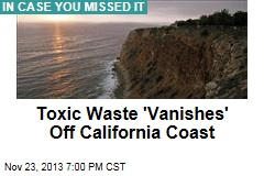 Toxic Waste 'Vanishes' Off California Coast