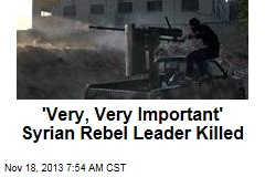 'Very, Very Important' Syrian Rebel Leader Killed