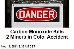Carbon Monoxide Kills 2 Miners in Colo. Accident