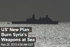 US' New Plan: Burn Syria's Weapons at Sea
